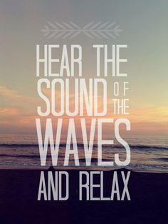Hear The Sound Of The Waves And Relax - 50 Warm and Sunny Beach Therapy Quotes - Style Estate -