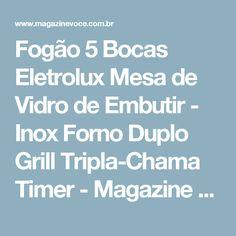 Fogão 5 Bocas Eletrolux Mesa de Vidro de Embutir - Inox Forno Duplo Grill Tripla-Chama Timer - Magazine Luisacesar
