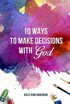 10 Ways to Make Decisions with God by Kelly King Anderson, http://www.amazon.com/dp/B00UDUIVH6/ref=cm_sw_r_pi_dp_DkV.ub0MXDN0B