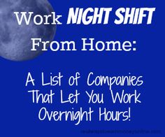 Do you need a work from home job that allows you to work at NIGHT? This is a huge list of opportunities you can apply for today where night shift may be an option.