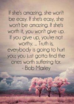 If she's amazing, she wont be easy.