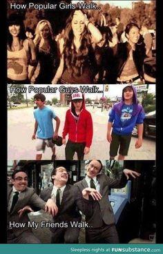 so true!! But It's more like the chicken dance walking. XD