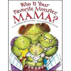 Who is Your Favorite Monster Mama?: A monster family deals with sibling rivalry and jealousy.  The story is cute and the kids can easily identify with the monster who is having some attention issues.