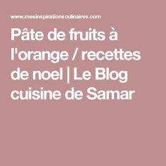 Pâte de fruits à l'orange / recettes de noel   Le Blog cuisine de Samar