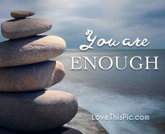 You're enough quotes quote life inspirational wisdom lesson