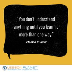 """You don't understand anything until you learn it more than one way."" ~ Martin Minsky #education #learning #quote"