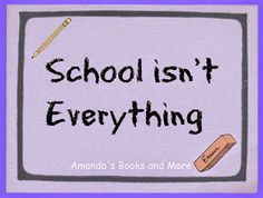 School isn't Everything and Weekend Linky ~ Amanda's Books and More