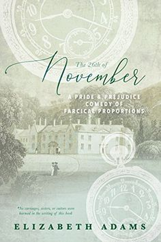 The 26th of November: A Pride and Prejudice Comedy of Farcical Proportions by Elizabeth Adams