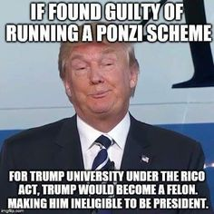If found guilty of running a Ponzi scheme for Trump University under the RICO Act, Trump would become a felon. Making ineligible to be POTUS. My fingers, eyes, toes and legs are crossed for this to happen before November!