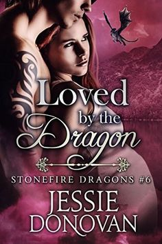 Loved by the Dragon (Stonefire Dragons, #6)  Jessie Donovan  5 STARS