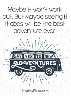 Positive Quote: Maybe it won't work out. But maybe seeing if it does will be the best adventure ever. www.HealthyPlace.com