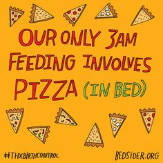 Our only 3am feeding involves pizza (in bed). #ThxBirthControl