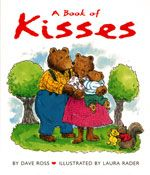 A Book of Kisses  by Dave Ross and illustrated by Laura Rader