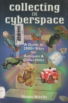 Collecting in Cyberspace: Guide to 2000 Sites for Antiques & Collectibles 2007 by Shawn Brecka