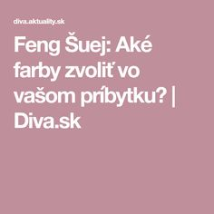 Feng Šuej: Aké farby zvoliť vo vašom príbytku? | Diva.sk
