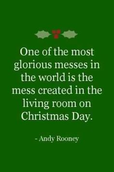 . One of the most glorious messes in the world is the mess created in the living room on Christmas Day