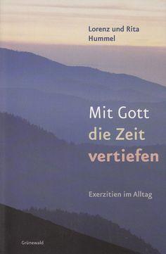 MIT GOTT DIE ZEIT VERTIEFEN Exerzitien im Alltag von Lorenz und Rita Hummel
