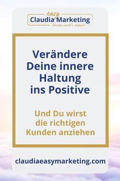 Ich zeige Dir, wie Du Deine innere Haltung, Dein Mindset, ins Positive drehst. So ziehst Du genau die richtigen Kunden für Dein Angebot an. Mindset Webinar für selbständige Frauen und mehr Achtsamkeit im Business. #claudiaeasymarketing Marketing, Motivation, Mindset, Easy, Business, Confidence Quotes, Positive Psychology, Stressed Out, Mindfulness