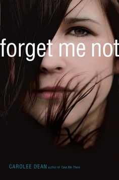 Forget Me Not by Carolee Dean (October 2012). Everyone knows her secret, but nobody knows the truth.