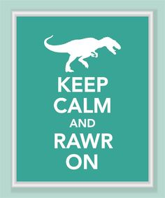 Keep Calm and Rawr On Print - T Rex dinosaur - Buy two Get a third One for FREE. $10.00, via Etsy.