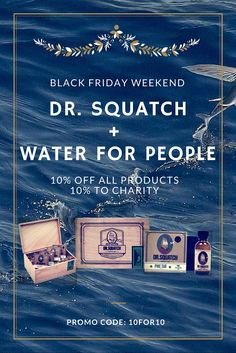 Use the offer code 10FOR10 today through Sunday to get 10% off any product on the Dr. Squatch site, including our new Custom Gift Boxes, Nautical Sage scent, and Shower Koozie. Best yet, we are also donating 10% of profits to the amazing organization Water for People, whose mission is to get clean water to the billions who don't have access.