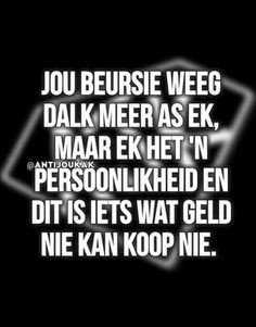Big Wedding Dresses, Afrikaans Quotes, Sayings, Words, Funny, Lyrics, Word Of Wisdom, Hilarious, Entertaining