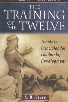 Precision Series The Training of the Twelve: Timeless Principles for Leadership Development