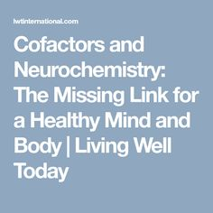 Cofactors and Neurochemistry: The Missing Link for a Healthy Mind and Body - Living Well Today Adrenal Burnout, Pituitary Gland, Healthy Mind And Body, Missing Link, Neurotransmitters, Cortisol, Neurons, Hypothyroidism, Chronic Fatigue