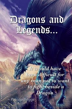 """""""It would be difficult for any man not to want to fight beside a Dragon"""" Patricia Briggs"""