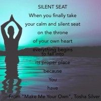 When you finally take your calm and silent seat on the throne of your own heart everything begins to fall into place because You have. ~ Tosha Silver