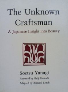 The Unknown Craftsman: A Japanese Insight into Beauty by Soetsu; Leach, Bernard (adapted) Yanagi http://www.amazon.com/dp/0870113526/ref=cm_sw_r_pi_dp_LL0wwb1BJ99N7