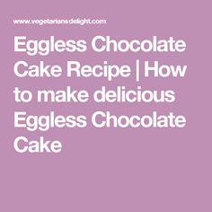 Eggless Chocolate Cake Recipe | How to make delicious Eggless Chocolate Cake
