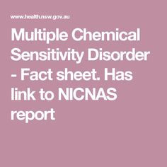 Multiple Chemical Sensitivity Disorder - Fact sheet. Has link to NICNAS report