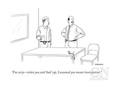 """""""I'm sorry—when you said 'bad' cop, I assumed you meant incompetent."""" - New Yorker Cartoon Poster Print by Alex Gregory at the Condé Nast Collection"""