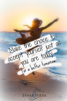 Make the choice to accept yourself just as you are today for a better tomorrow.   #Women #Empowerment #PersonalGrowth