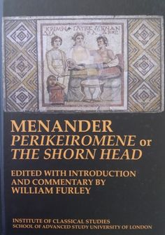 Perikeiromene, or, The shorn head / Menander ; edited with introduction and commentary by William Furley - London : Institute of Classical Studies, University of London, 2015