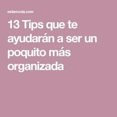 13 Tips que te ayudarán a ser un poquito más organizada #productividad #vidaorganizada #emprendedoras