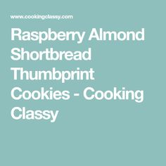 Raspberry Almond Shortbread Thumbprint Cookies - Cooking Classy