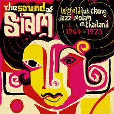 The Sound of Siam : Leftfield Luk Thung, Jazz and Molam from Thailand 1964 -1975