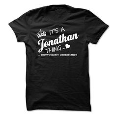 Its A 【ᗑ】 Jonathan ThingIf youre A Jonathan then this shirt is for you!If Youre A Jonathan, You Understand ... Everyone else has no idea ;-) These make great gifts for other family membersJonathan, a Jonathan, name Jonathan