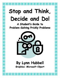 """Stop and Think, Decide and Do: A Guide to Solving Prickly Problems"" introduces a problem-solving strategy to students and provides them opportunities to practice applying it using realistic social scenarios. It can be used with a wide range of learners. Developing this skill can help a student become better able to interpret social situations, predict consequences, express him or herself more assertively, resist peer pressure and increase his or her repertoire of positive social responses…"