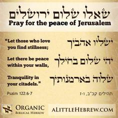 Pray for the peace of Jerusalem.