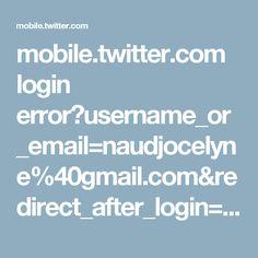 mobile.twitter.com login error?username_or_email=naudjocelyne%40gmail.com&redirect_after_login=%2F