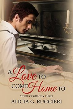 Read A Love to Come Home To (A Time of Grace #3) PDF Epub by Alicia G. Ruggieri Download Book Online
