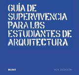 Guía de supervivencia para los estudiantes de arquitectura / Iain Jackson ; revisión de la edición en lengua española Josep María Rovira Gimeno http://encore.fama.us.es/iii/encore/record/C__Rb2679325?lang=spi