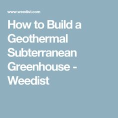 How to Build a Geothermal Subterranean Greenhouse - Weedist