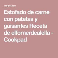Estofado de carne con patatas y guisantes Receta de elfornerdealella - Cookpad