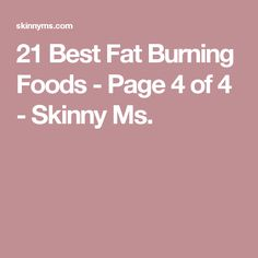 21 Best Fat Burning Foods - Page 4 of 4 - Skinny Ms.