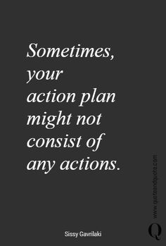 """""""Sometimes, your action plan might not consist of any actions"""".  https://www.quoteandquote.com/quote/?id=1694  #actionplan, #action, #planning, #planner, #patience, #timing, #time, #future, #keepcalm, #relax, #zen, #quote, #quotation, #quoteandquote"""