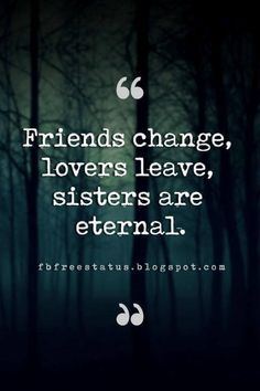 brothers and sisters quotes and sayings, Friends change, lovers leave, sisters are eternal.